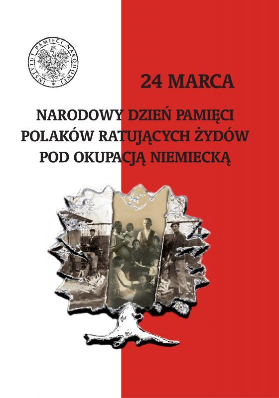 Narodowy Dzień Pamięci Polaków ratujących Żydów pod okupacją niemiecką – 24 marca 2018