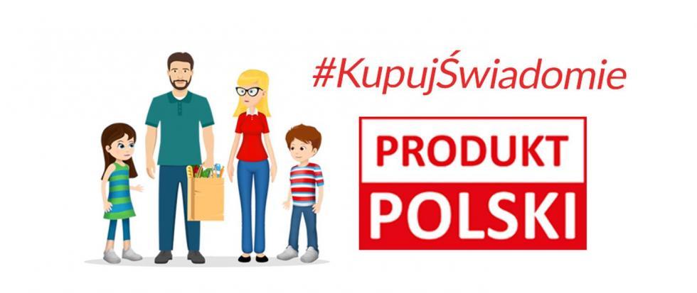 """Kampania informacyjna – """"Kupuj świadomie - Produkt polski"""""""